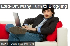 Laid-Off, Many Turn to Blogging