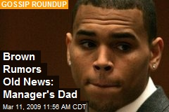Brown Rumors Old News: Manager's Dad