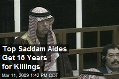 Top Saddam Aides Get 15 Years for Killings