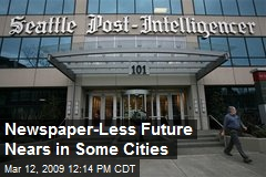 Newspaper-Less Future Nears in Some Cities