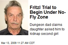 Fritzl Trial to Begin Under No-Fly Zone