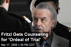 Fritzl Gets Counseling for 'Ordeal of Trial'
