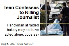 Teen Confesses to Killing Journalist