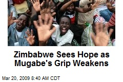 Zimbabwe Sees Hope as Mugabe's Grip Weakens