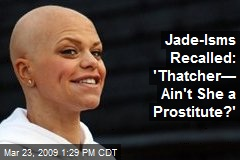 Jade-Isms Recalled: 'Thatcher— Ain't She a Prostitute?'