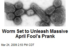 Worm Set to Unleash Massive April Fool's Prank