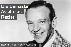 Bio Unmasks Astaire as Racist