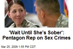'Wait Until She's Sober': Pentagon Rep on Sex Crimes