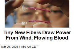 Tiny New Fibers Draw Power From Wind, Flowing Blood