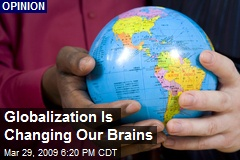 Globalization Is Changing Our Brains
