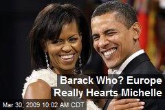 Barack Who? Europe Really Hearts Michelle