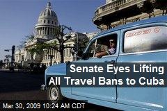 Senate Eyes Lifting All Travel Bans to Cuba