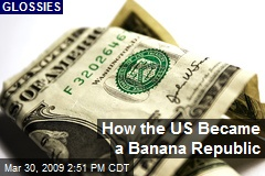How the US Became a Banana Republic