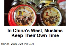 In China's West, Muslims Keep Their Own Time