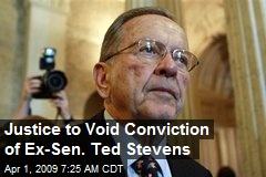 Justice to Void Conviction of Ex-Sen. Ted Stevens