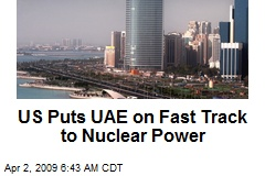 US Puts UAE on Fast Track to Nuclear Power