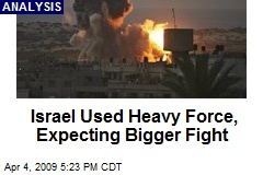 Israel Used Heavy Force, Expecting Bigger Fight
