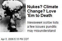 Nukes? Climate Change? Love 'Em to Death