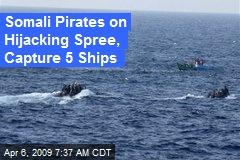 Somali Pirates on Hijacking Spree, Capture 5 Ships