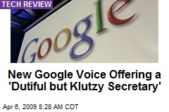 New Google Voice Offering a 'Dutiful but Klutzy Secretary'