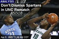 Don't Dismiss Spartans in UNC Rematch