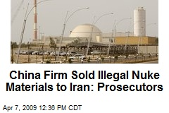 China Firm Sold Illegal Nuke Materials to Iran: Prosecutors