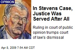 In Stevens Case, Justice Was Served After All