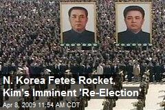 N. Korea Fetes Rocket, Kim's Imminent 'Re-Election'