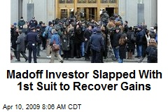 Madoff Investor Slapped With 1st Suit to Recover Gains
