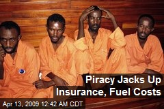 Piracy Jacks Up Insurance, Fuel Costs