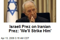 Israeli Prez on Iranian Prez: 'We'll Strike Him'