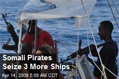 Somali Pirates Seize 3 More Ships