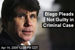 Blago Pleads Not Guilty in Criminal Case