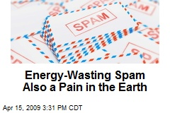 Energy-Wasting Spam Also a Pain in the Earth