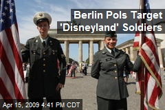 Berlin Pols Target 'Disneyland' Soldiers