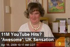 11M YouTube Hits? 'Awesome': UK Sensation