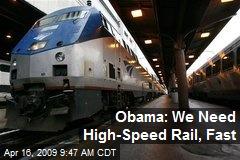 Obama: We Need High-Speed Rail, Fast