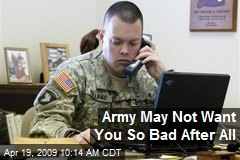Army May Not Want You So Bad After All