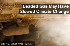 Leaded Gas May Have Slowed Climate Change