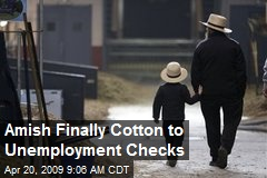 Amish Finally Cotton to Unemployment Checks