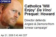 Catholics 'Will Enjoy' Da Vinci Prequel: Howard