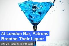 At London Bar, Patrons Breathe Their Liquor