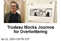 Trudeau Mocks Journos for Overtwittering