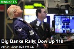 Big Banks Rally; Dow Up 119