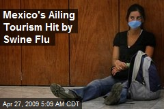 Mexico's Ailing Tourism Hit by Swine Flu