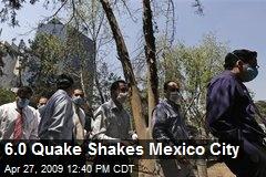 6.0 Quake Shakes Mexico City