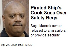 Pirated Ship's Cook Sues Over Safety Regs