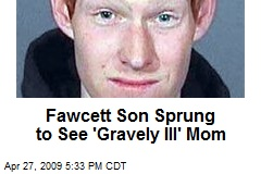 Fawcett Son Sprung to See 'Gravely Ill' Mom