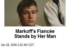 Markoff's Fiancée Stands by Her Man