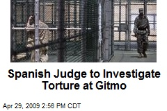 Spanish Judge to Investigate Torture at Gitmo